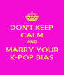 DON'T KEEP CALM AND MARRY YOUR K-POP BIAS - Personalised Poster A4 size