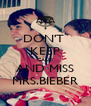 DON'T  KEEP CALM AND MISS MRS.BIEBER - Personalised Poster A4 size
