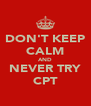DON'T KEEP CALM AND NEVER TRY CPT - Personalised Poster A4 size