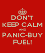 DON'T KEEP CALM AND PANIC-BUY FUEL! - Personalised Poster A4 size
