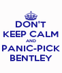 DON'T KEEP CALM AND PANIC-PICK BENTLEY - Personalised Poster A4 size