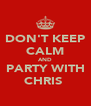 DON'T KEEP CALM AND PARTY WITH CHRIS  - Personalised Poster A4 size