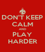 DON'T KEEP CALM AND PLAY HARDER - Personalised Poster A4 size