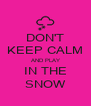DON'T KEEP CALM AND PLAY IN THE SNOW - Personalised Poster A4 size