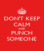 DON'T KEEP CALM AND PUNCH SOMEONE - Personalised Poster A4 size