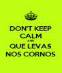 DON'T KEEP CALM AND QUE LEVAS NOS CORNOS - Personalised Poster A4 size