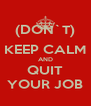 (DON`T) KEEP CALM AND QUIT YOUR JOB - Personalised Poster A4 size