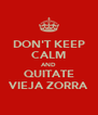 DON'T KEEP CALM AND QUITATE VIEJA ZORRA - Personalised Poster A4 size