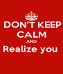 DON'T KEEP CALM AND Realize you   - Personalised Poster A4 size