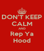 DON'T KEEP CALM AND Rep Ya Hood - Personalised Poster A4 size