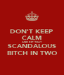 DON'T KEEP CALM AND RIP THAT SCANDALOUS BITCH IN TWO - Personalised Poster A4 size