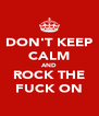 DON'T KEEP CALM AND ROCK THE FUCK ON - Personalised Poster A4 size