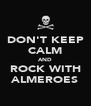 DON'T KEEP CALM AND ROCK WITH ALMEROES - Personalised Poster A4 size