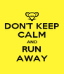 DON'T KEEP CALM AND RUN AWAY - Personalised Poster A4 size