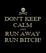 DON'T KEEP CALM AND RUN AWAY RUN BITCH! - Personalised Poster A4 size