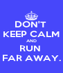DON'T  KEEP CALM AND RUN  FAR AWAY. - Personalised Poster A4 size
