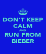 DON'T KEEP CALM AND RUN FROM BIEBER - Personalised Poster A4 size