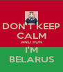 DON'T KEEP CALM AND RUN I'M BELARUS - Personalised Poster A4 size