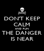 DON'T KEEP CALM AND RUN THE DANGER IS NEAR - Personalised Poster A4 size
