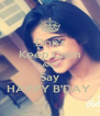 Don't Keep Calm AND Say HAPPY B'DAY  - Personalised Poster A4 size