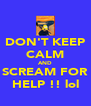 DON'T KEEP CALM AND SCREAM FOR HELP !! lol - Personalised Poster A4 size