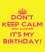 DON'T KEEP CALM AND SCREAM IT'S MY BIRTHDAY! - Personalised Poster A4 size
