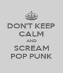 DON'T KEEP CALM AND SCREAM POP PUNK - Personalised Poster A4 size