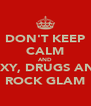 DON'T KEEP CALM AND SEXY, DRUGS AND ROCK GLAM - Personalised Poster A4 size
