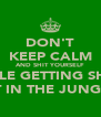 DON'T KEEP CALM AND SHIT YOURSELF WHILE GETTING SHOT  AT IN THE JUNGLE - Personalised Poster A4 size