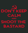 DON'T KEEP CALM AND SHOOT THE  BASTARD - Personalised Poster A4 size