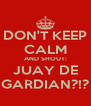 DON'T KEEP CALM AND SHOUT: JUAY DE GARDIAN?!? - Personalised Poster A4 size