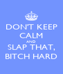 DON'T KEEP CALM AND SLAP THAT, BITCH HARD - Personalised Poster A4 size