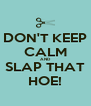 DON'T KEEP CALM AND  SLAP THAT HOE! - Personalised Poster A4 size