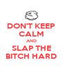 DON'T KEEP CALM AND SLAP THE BITCH HARD - Personalised Poster A4 size