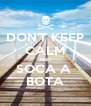 DON'T KEEP CALM AND SOCA A  BOTA - Personalised Poster A4 size