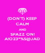 (DON'T) KEEP CALM AND SPAZZ ON! A!O23*%S@JAD - Personalised Poster A4 size