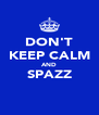 DON'T KEEP CALM AND SPAZZ  - Personalised Poster A4 size