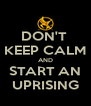 DON'T  KEEP CALM AND START AN UPRISING - Personalised Poster A4 size