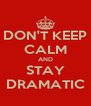 DON'T KEEP CALM AND STAY DRAMATIC - Personalised Poster A4 size