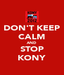 DON'T KEEP CALM AND STOP KONY - Personalised Poster A4 size