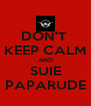 DON'T  KEEP CALM AND SUIE PAPARUDE - Personalised Poster A4 size