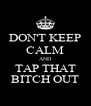 DON'T KEEP CALM AND TAP THAT BITCH OUT - Personalised Poster A4 size