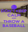 DON'T KEEP CALM AND THROW A BASEBALL - Personalised Poster A4 size