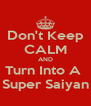 Don't Keep CALM AND Turn Into A  Super Saiyan - Personalised Poster A4 size