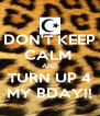 DON'T KEEP CALM  AND TURN UP 4 MY BDAY!! - Personalised Poster A4 size