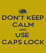 DON'T KEEP CALM AND USE  CAPS LOCK - Personalised Poster A4 size