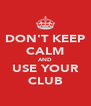 DON'T KEEP CALM AND USE YOUR CLUB - Personalised Poster A4 size