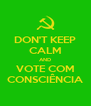DON'T KEEP CALM AND VOTE COM CONSCIÊNCIA - Personalised Poster A4 size