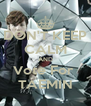 DON'T KEEP CALM AND Vote For  TAEMIN - Personalised Poster A4 size
