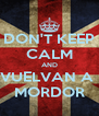 DON'T KEEP CALM AND VUELVAN A  MORDOR - Personalised Poster A4 size